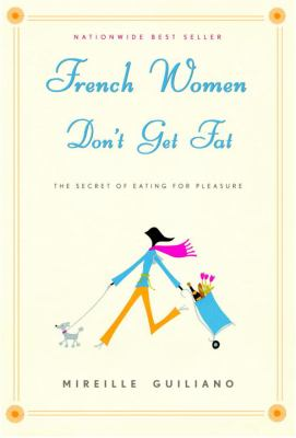 French women don't get fat / Mireille Guiliano.