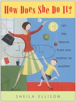 How does she do it? : 101 life lessons from one mother to another