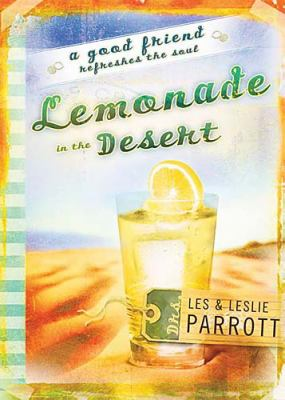 Lemonade in the desert : a good friend refreshes the soul