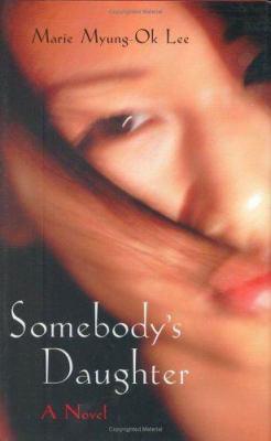 Somebody's daughter / Marie Myung-Ok Lee.