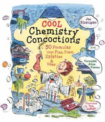 Cool chemistry concoctions : 50 formulas that fizz, foam, splatter & ooze