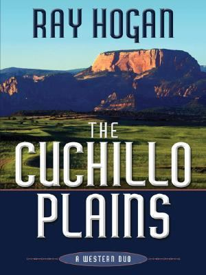 The Cuchillo Plains : a western duo / Ray Hogan.