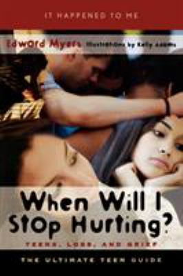 When will I stop hurting? : teens, loss, and grief