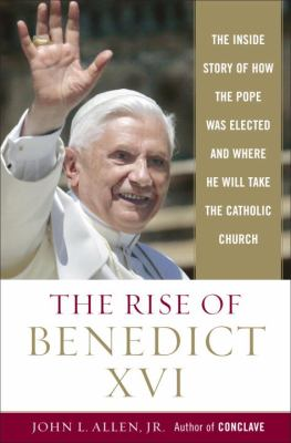 The rise of Benedict XVI : the inside story of how the Pope was elected and where he will take the Catholic Church