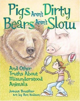 Pigs aren't dirty, bears aren't slow : and other truths about misunderstood animals