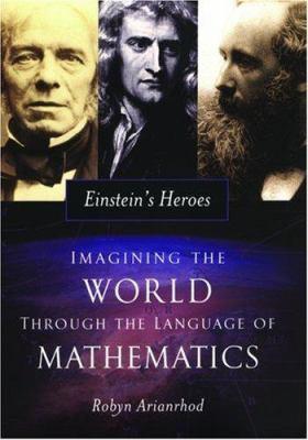 Einstein's heroes : imagining the world through the language of mathematics / Robyn Arianrhod.