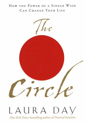 The circle : how the power of a single wish can change your life / Laura Day.
