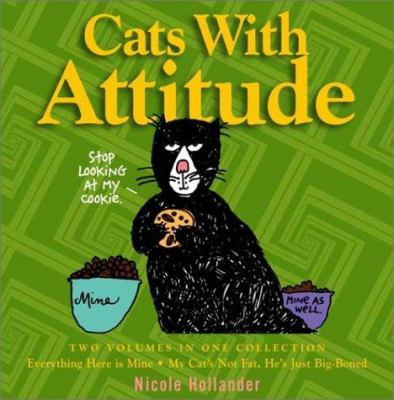 Cats with attitude : two volumes in one collection : everything here is mine · my cat's not fat, he's just big-boned