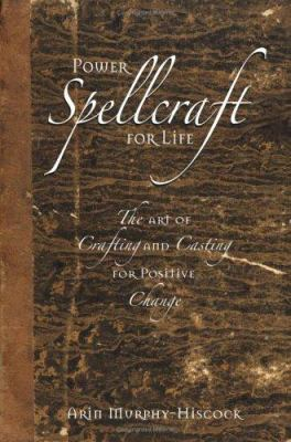 Power spellcraft for life : the art of crafting and casting for a positive change
