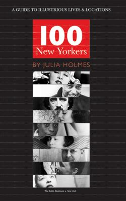 One hundred New Yorkers : a guide to illustrious lives & locations
