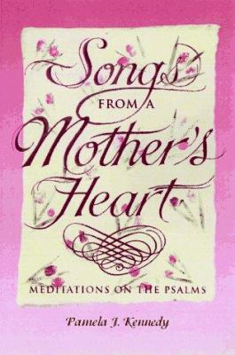 Songs from a mother's heart : meditations on the Psalms