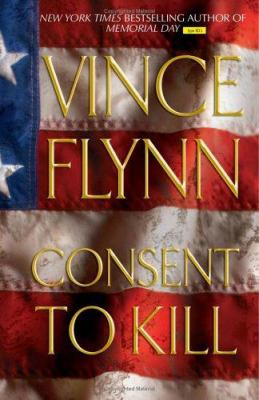 Consent to kill : a thriller / Vince Flynn.