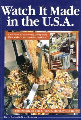 Watch it made in the USA : a visitor's guide to the companies that make your favorite products / Karen Axelrod & d Bruce Brumberg.