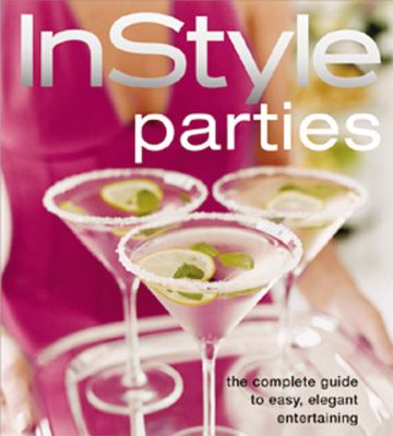 InStyle : parties: the complete guide to easy, elegant entertaining / from the editors of InStyle ; written by Jennifer Tung ; illustrations by Tracy Dockray.