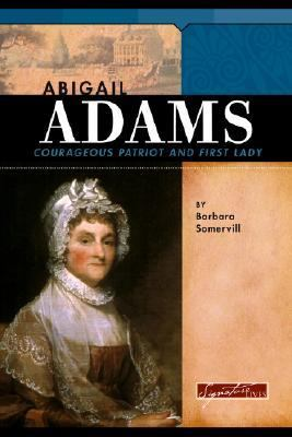 Abigail Adams : courageous patriot and First Lady