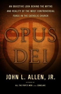 Opus Dei : an objective look behind the myths and reality of the most controversial force in the Catholic Church