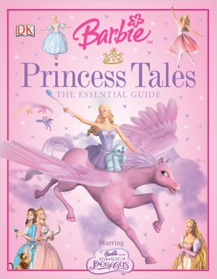 Barbie Princess tales : the essential guide