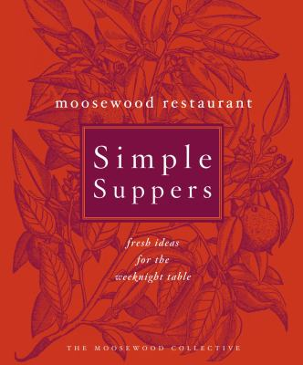 Moosewood restaurant simple suppers : fresh ideas for the weeknight table