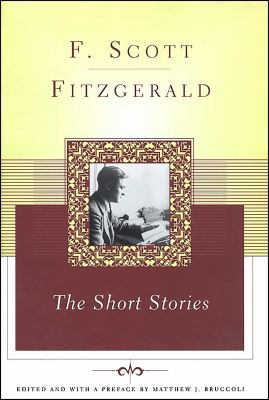 The short stories of F. Scott Fitzgerald / F. Scott Fitzgerald ; edited and with a preface by Matthew J. Bruccoli.