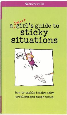 A smart girl's guide to sticky situations : how to tackle tricky, icky problems and touch times