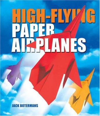 High-flying paper airplanes / Jack Botermans ; [translated from the Dutch by Carla van Splunteren ; edited by Heleen Tichler].