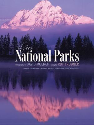 Our national parks / photography by David Muench ; essay by Ruth Rudner.