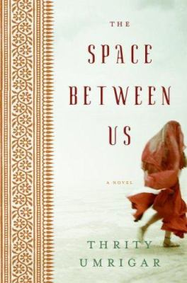 The space between us / Thrity Umrigar.