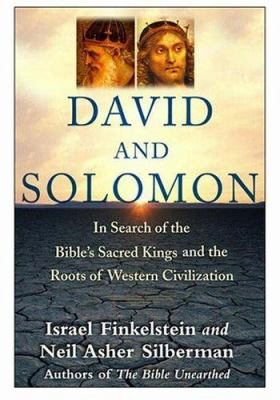 David and Solomon : in search of the Bible's sacred kings and the roots of  the Western tradition / Israel Finkelstein and Neil Asher Silberman.