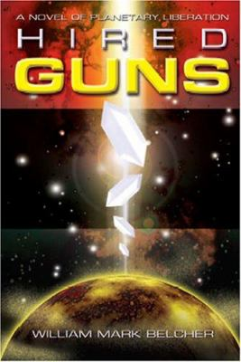 Hired Guns: A Novel of Planetary Liberation.