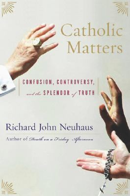 Catholic matters : confusion, controversy, and the splendor of truth