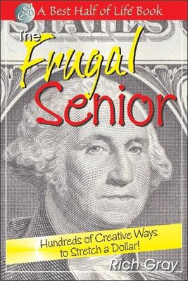 The frugal senior : hundreds of creative ways to stretch a dollar!