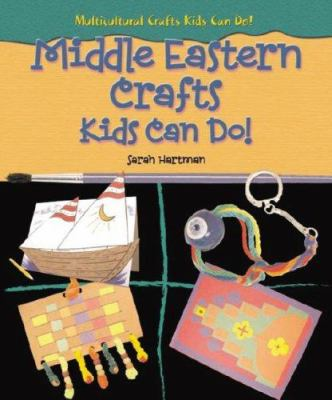 Middle Eastern crafts kids can do! / Sarah Hartman.