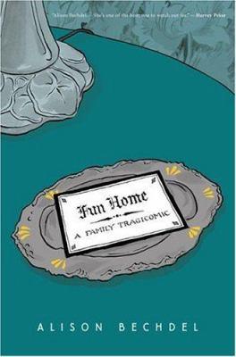 Fun home : a family tragicomic / Alison Bechdel.