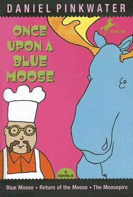 Once upon a blue moose : three novels : Blue moose, Return of the moose, the moosepire