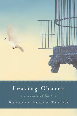 Leaving church : a memoir of faith / Barbara Brown Taylor.