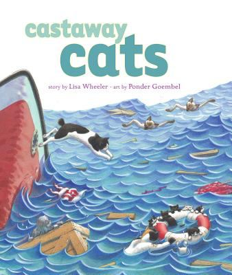 Castaway cats / story by Lisa Wheeler ; art by Ponder Goembel.