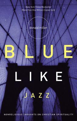 Blue like jazz : nonreligious thoughts on Christian spirituality / Donald Miller.