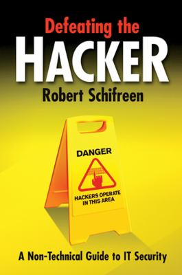 Defeating the hacker : a non-technical guide to computer security