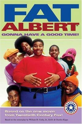 Fat Albert. Gonna have a good time