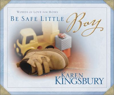 Be safe little boy : words of love for moms