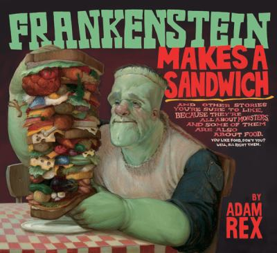 Frankenstein makes a sandwich : and other stories you're sure to like, because they're all about monsters, and some of them are also about food ...