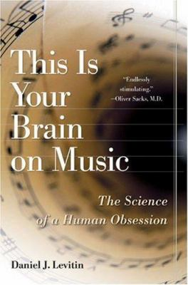 This is your brain on music : the science of a human obsession / Daniel J. Levitin.