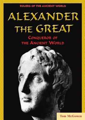 Alexander the Great : conqueror of the ancient world