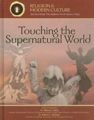 Touching the supernatural world : angels, miracles, and demons