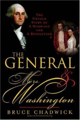The general and Mrs. Washington : the untold story of a marriage & a revolution