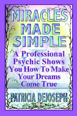 Miracles made simple : a professional psychic shows you how to make your dreams come true
