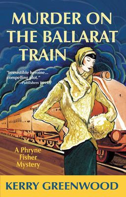 Murder on the Ballarat train : a Phryne Fisher mystery