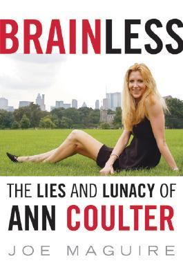 Brainless : the lies and lunacy of Ann Coulter