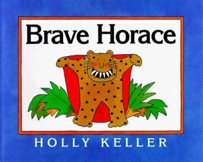 Brave Horace / by Holly Keller.