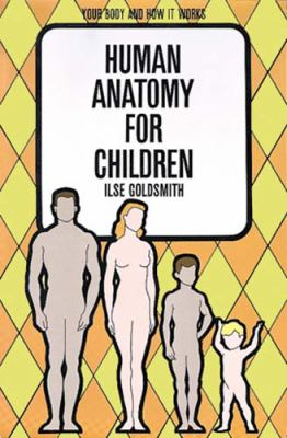 Human anatomy for children : your body and how it works.